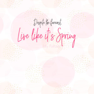 live like its spring